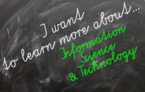 The chalk board illustrating the words, I want to learn more about information, science and technology. .